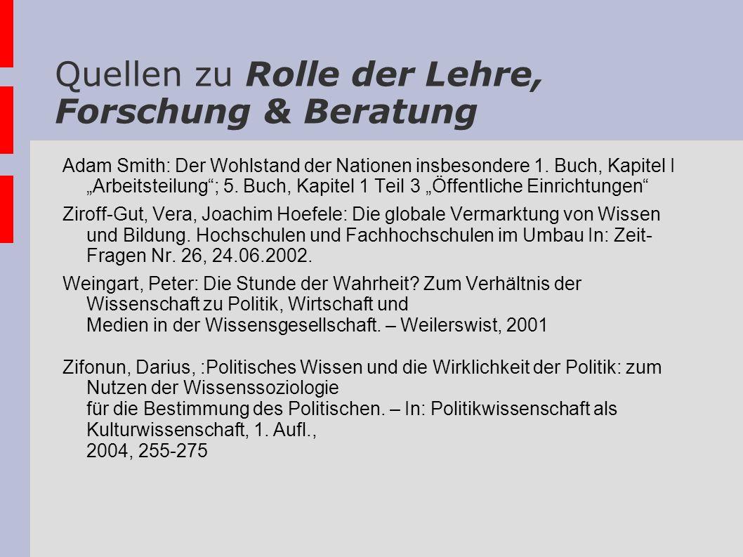 Quellen zu Rolle der Lehre, Forschung & Beratung Adam Smith: Der Wohlstand der Nationen insbesondere 1. Buch, Kapitel I Arbeitsteilung; 5. Buch, Kapit