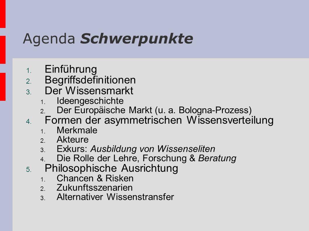 Agenda Schwerpunkte 1. Einführung 2. Begriffsdefinitionen 3. Der Wissensmarkt 1. Ideengeschichte 2. Der Europäische Markt (u. a. Bologna-Prozess) 4. F
