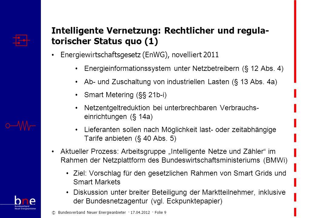 © Bundesverband Neuer Energieanbieter · 17.04.2012 · Folie 9 Intelligente Vernetzung: Rechtlicher und regula- torischer Status quo (1) Energiewirtscha