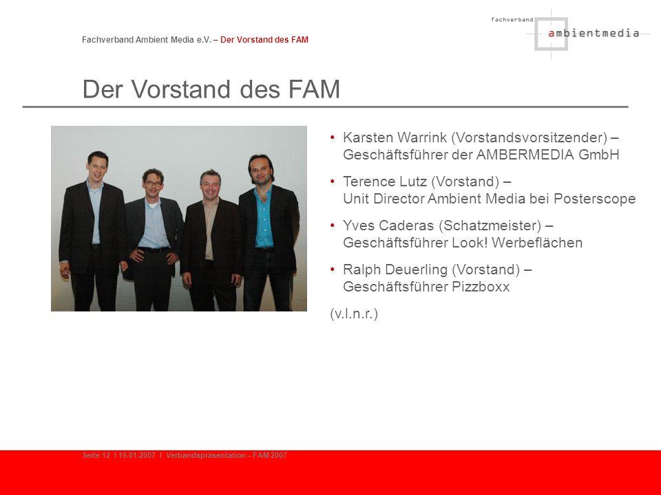 Fachverband Ambient Media e.V. – Der Vorstand des FAM Seite 12 I 19.01.2007 I Verbandspräsentation – FAM 2007 Der Vorstand des FAM Karsten Warrink (Vo