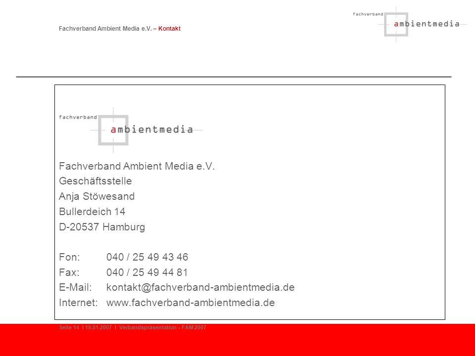Fachverband Ambient Media e.V. Geschäftsstelle Anja Stöwesand Bullerdeich 14 D-20537 Hamburg Fon:040 / 25 49 43 46 Fax:040 / 25 49 44 81 E-Mail:kontak
