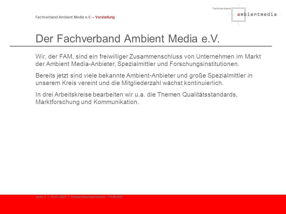 Der Fachverband Ambient Media e.V. Fachverband Ambient Media e.V. – Vorstellung Wir, der FAM, sind ein freiwilliger Zusammenschluss von Unternehmen im