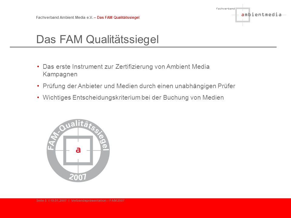 Das FAM Qualitätssiegel Fachverband Ambient Media e.V. – Das FAM Qualitätssiegel Das erste Instrument zur Zertifizierung von Ambient Media Kampagnen P