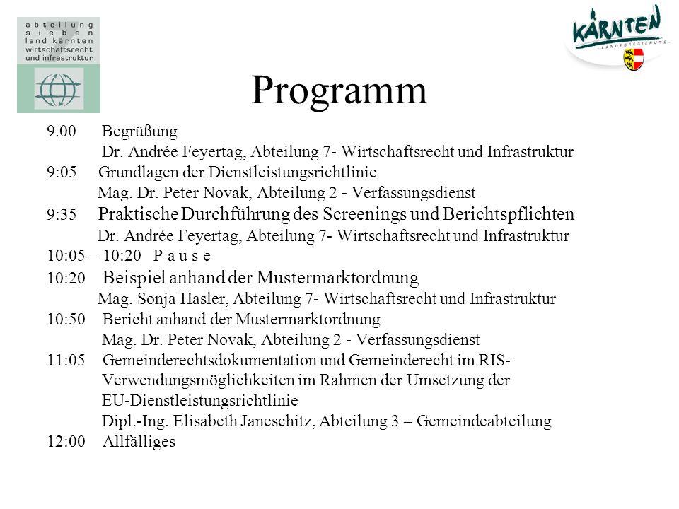 Programm 9.00 Begrüßung Dr. Andrée Feyertag, Abteilung 7- Wirtschaftsrecht und Infrastruktur 9:05 Grundlagen der Dienstleistungsrichtlinie Mag. Dr. Pe