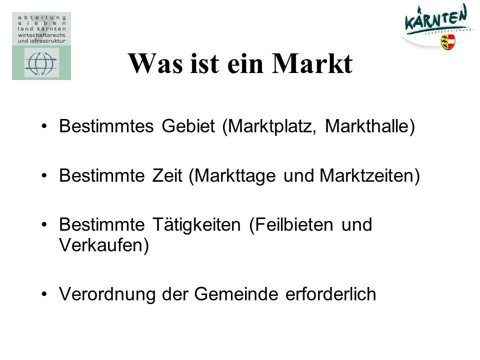 Was ist ein Markt Bestimmtes Gebiet (Marktplatz, Markthalle) Bestimmte Zeit (Markttage und Marktzeiten) Bestimmte Tätigkeiten (Feilbieten und Verkaufe