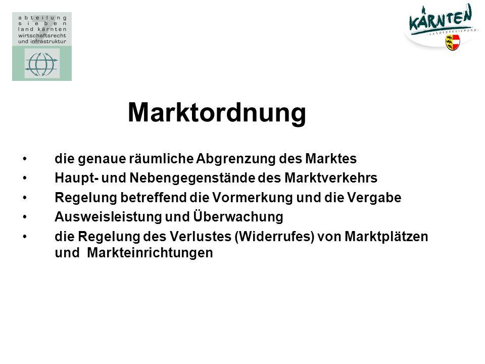 Marktordnung die genaue räumliche Abgrenzung des Marktes Haupt- und Nebengegenstände des Marktverkehrs Regelung betreffend die Vormerkung und die Verg