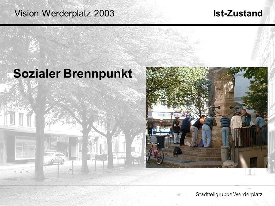 Stadtteilgruppe Werderplatz Verschönern des Westlichen Eingangsbereiches Schach, Parkbänke Erholung IdeenVision Werderplatz 2003 Neuer Brunnen?
