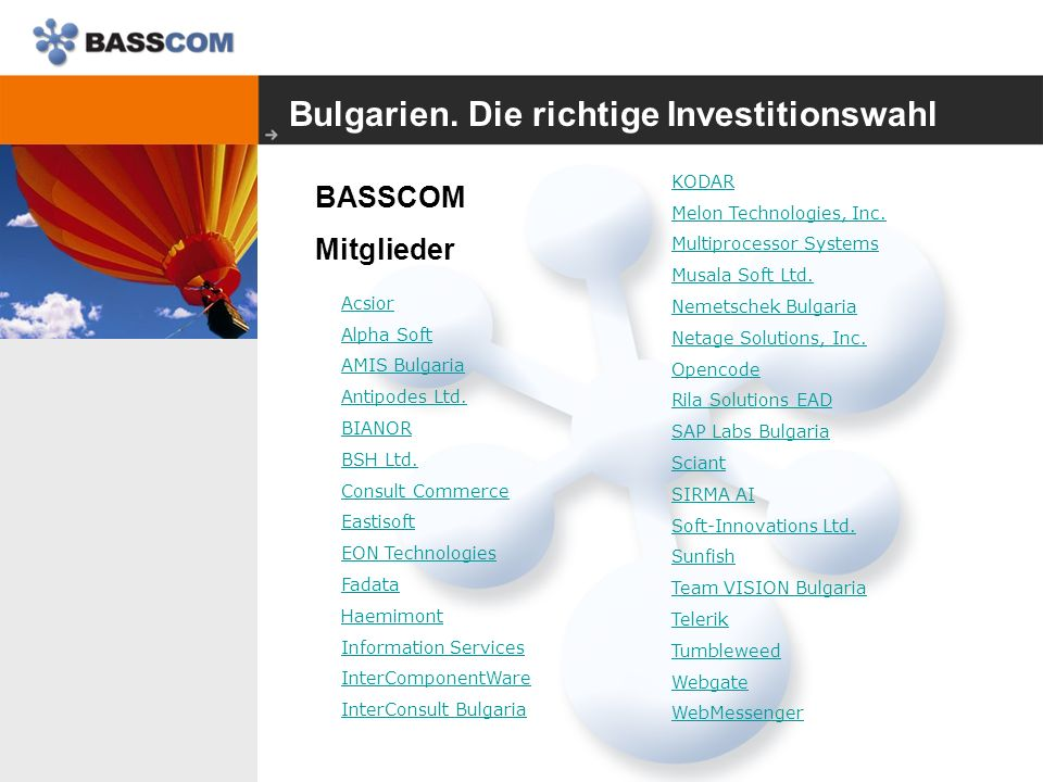 Bulgarien. Die richtige Investitionswahl BASSCOM Mitglieder Acsior Alpha Soft AMIS Bulgaria Antipodes Ltd. BIANOR BSH Ltd. Consult Commerce Eastisoft