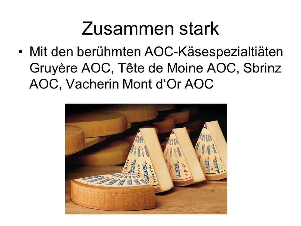 Zusammen stark Mit den berühmten AOC-Käsespezialtiäten Gruyère AOC, Tête de Moine AOC, Sbrinz AOC, Vacherin Mont dOr AOC