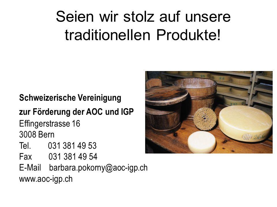 Seien wir stolz auf unsere traditionellen Produkte.