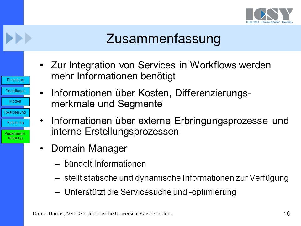 16 Daniel Harms, AG ICSY, Technische Universität Kaiserslautern Zusammenfassung Zur Integration von Services in Workflows werden mehr Informationen be