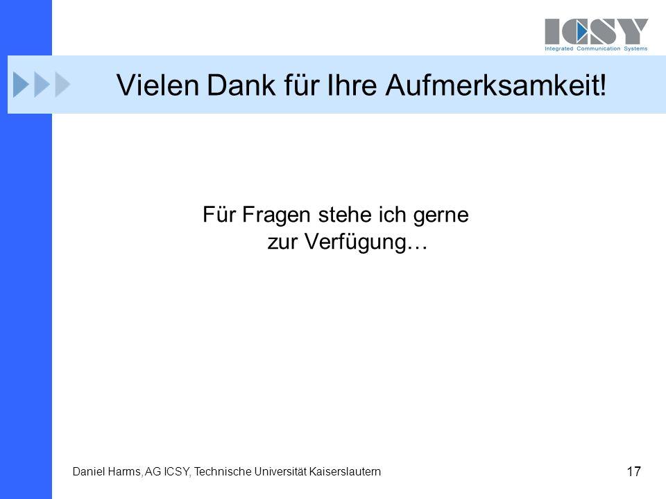 17 Daniel Harms, AG ICSY, Technische Universität Kaiserslautern Vielen Dank für Ihre Aufmerksamkeit! Für Fragen stehe ich gerne zur Verfügung…
