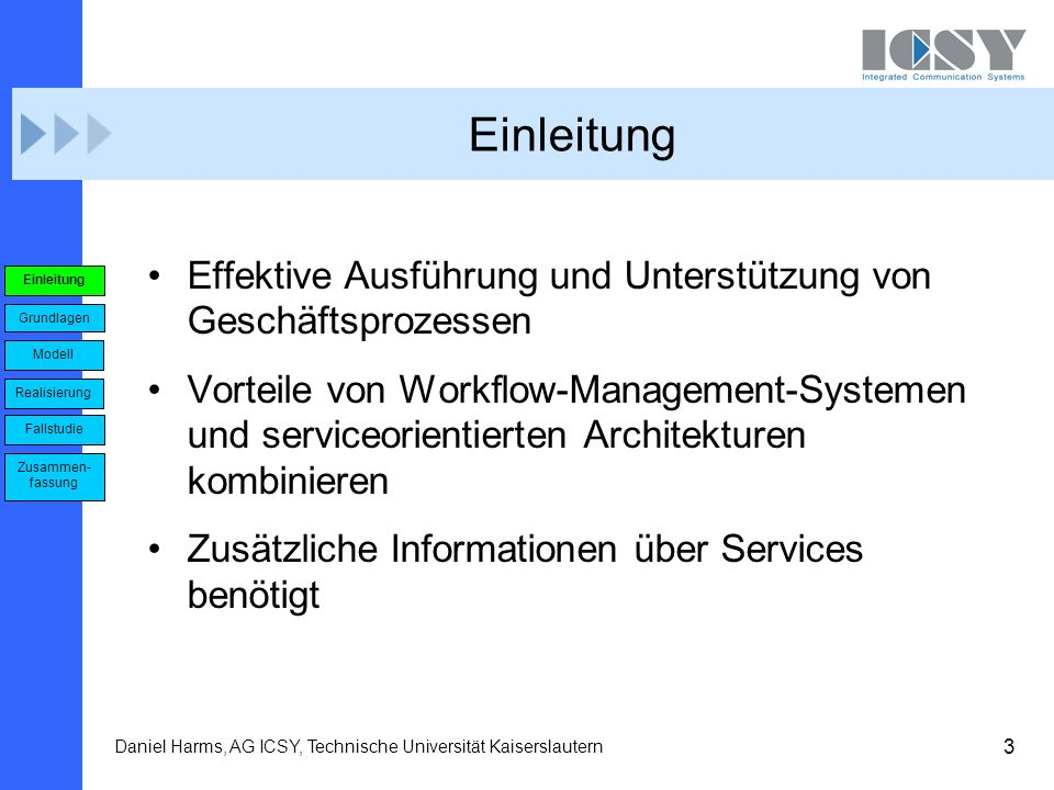 3 Daniel Harms, AG ICSY, Technische Universität Kaiserslautern Einleitung Effektive Ausführung und Unterstützung von Geschäftsprozessen Vorteile von W