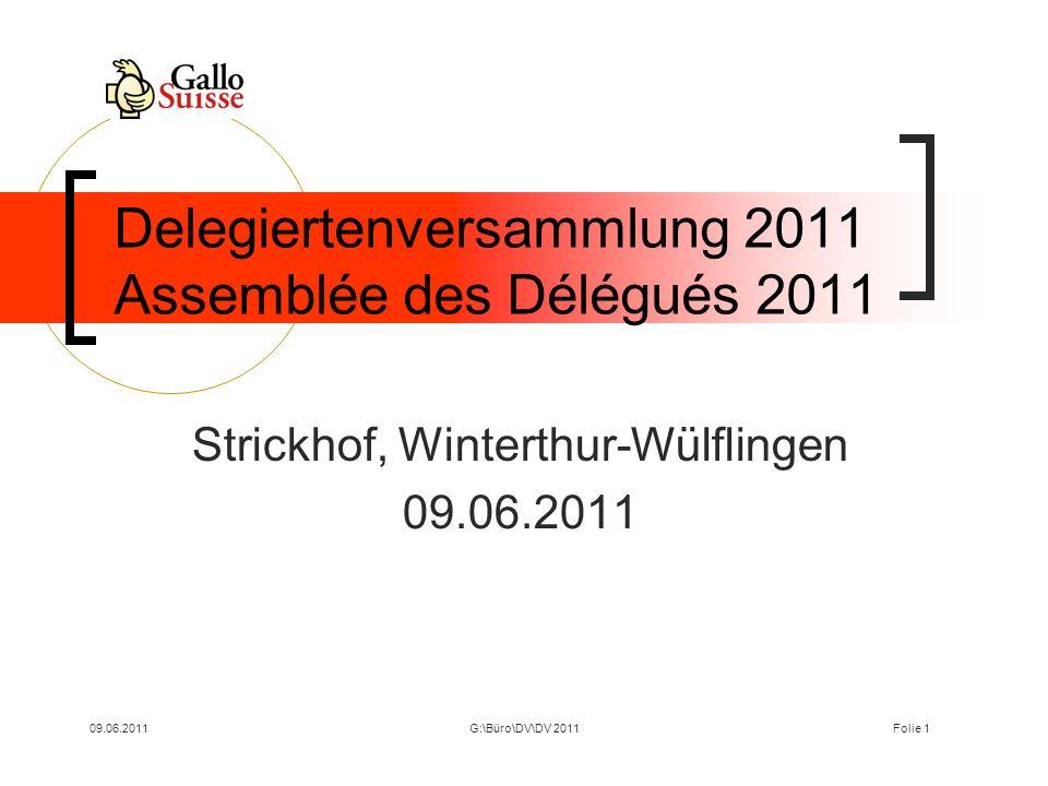 09.06.2011G:\Büro\DV\DV 2011Folie 1 Delegiertenversammlung 2011 Assemblée des Délégués 2011 Strickhof, Winterthur-Wülflingen 09.06.2011