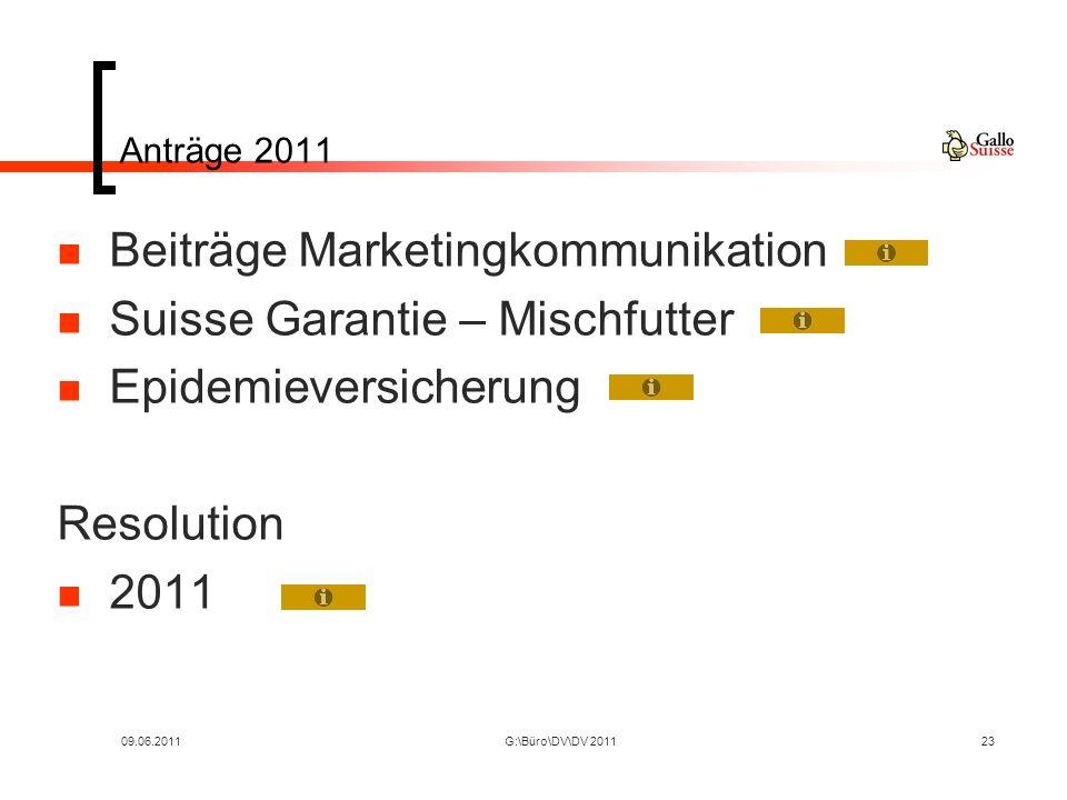 09.06.2011G:\Büro\DV\DV 201123 Anträge 2011 Beiträge Marketingkommunikation Suisse Garantie – Mischfutter Epidemieversicherung Resolution 2011