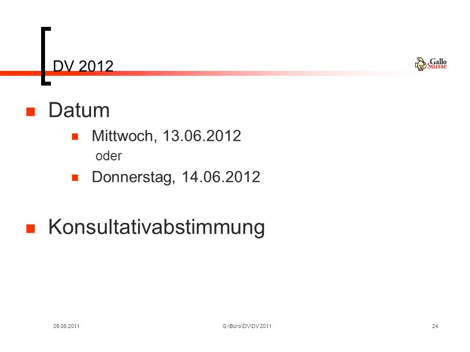 09.06.2011G:\Büro\DV\DV 201124 DV 2012 Datum Mittwoch, 13.06.2012 oder Donnerstag, 14.06.2012 Konsultativabstimmung