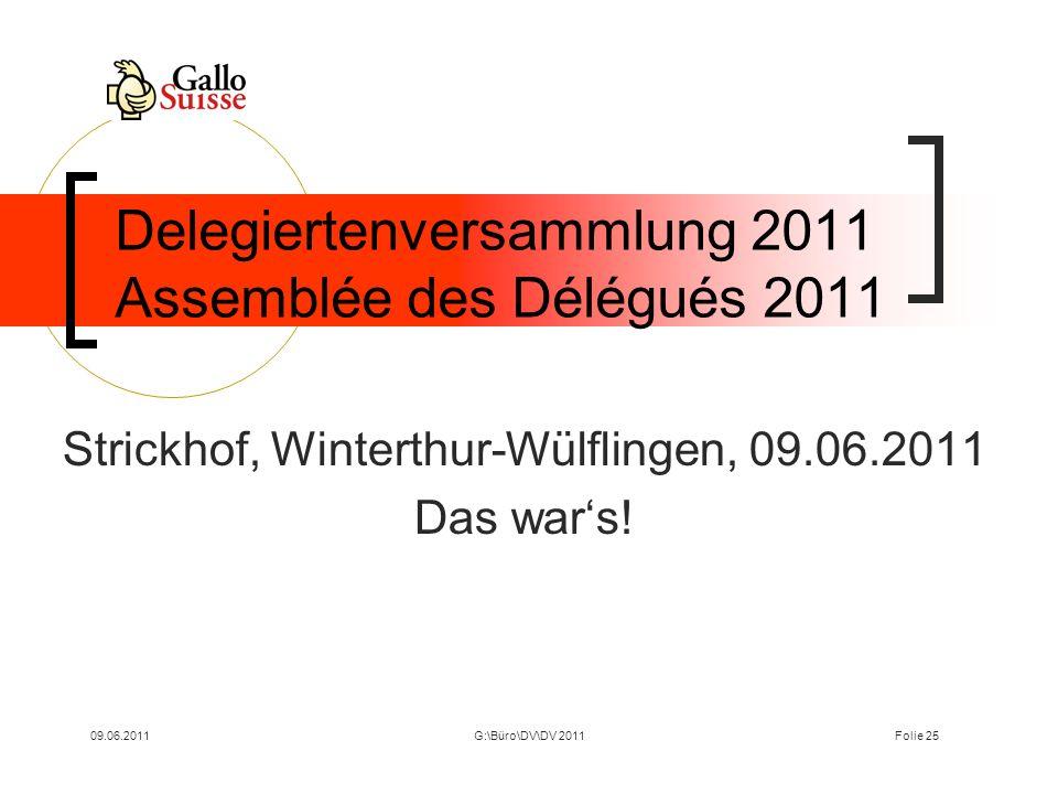 09.06.2011G:\Büro\DV\DV 2011Folie 25 Delegiertenversammlung 2011 Assemblée des Délégués 2011 Strickhof, Winterthur-Wülflingen, 09.06.2011 Das wars!