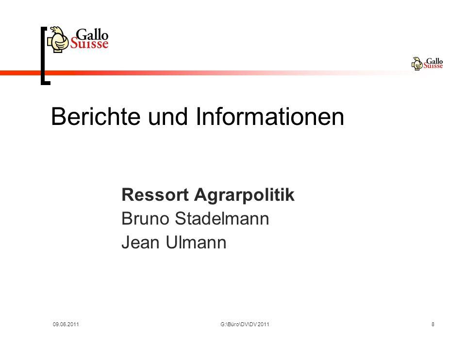 09.06.2011G:\Büro\DV\DV 20118 Berichte und Informationen Ressort Agrarpolitik Bruno Stadelmann Jean Ulmann