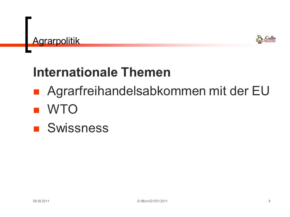 09.06.2011G:\Büro\DV\DV 20119 Agrarpolitik Internationale Themen Agrarfreihandelsabkommen mit der EU WTO Swissness
