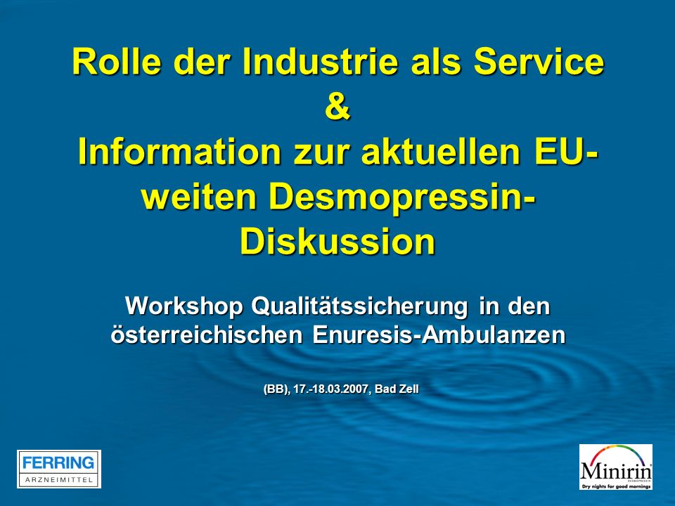Rolle der Industrie als Service & Information zur aktuellen EU- weiten Desmopressin- Diskussion Workshop Qualitätssicherung in den österreichischen Enuresis-Ambulanzen (BB), 17.-18.03.2007, Bad Zell (BB), 17.-18.03.2007, Bad Zell