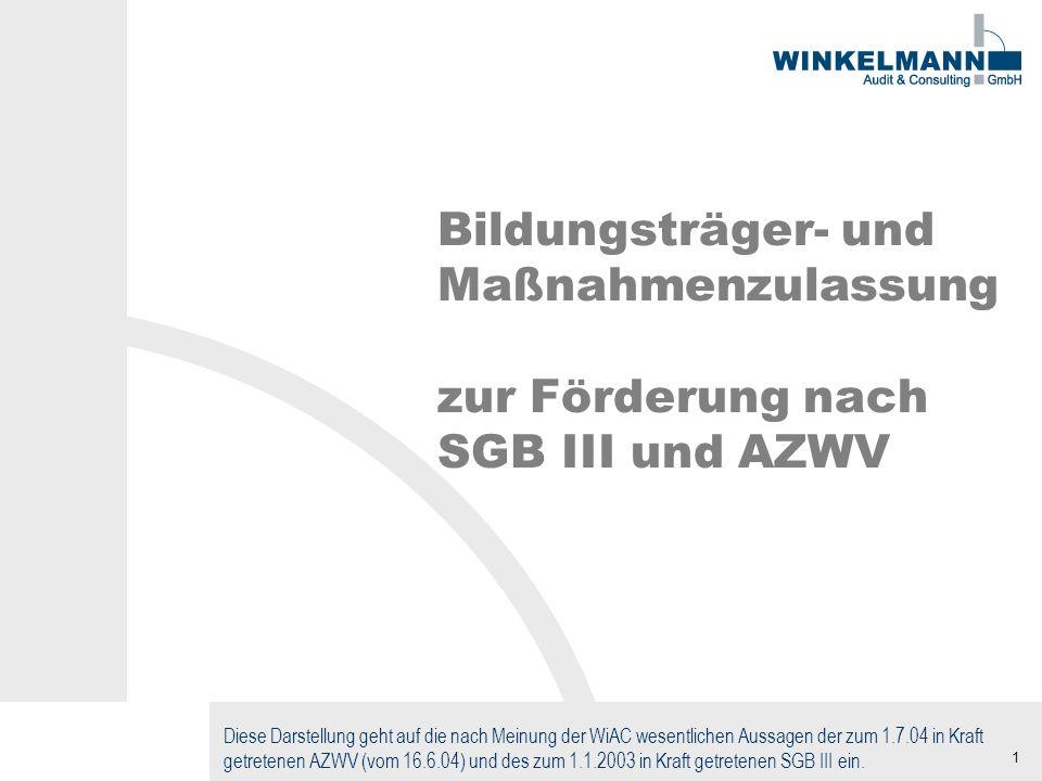1 Bildungsträger- und Maßnahmenzulassung zur Förderung nach SGB III und AZWV Diese Darstellung geht auf die nach Meinung der WiAC wesentlichen Aussagen der zum 1.7.04 in Kraft getretenen AZWV (vom 16.6.04) und des zum 1.1.2003 in Kraft getretenen SGB III ein.