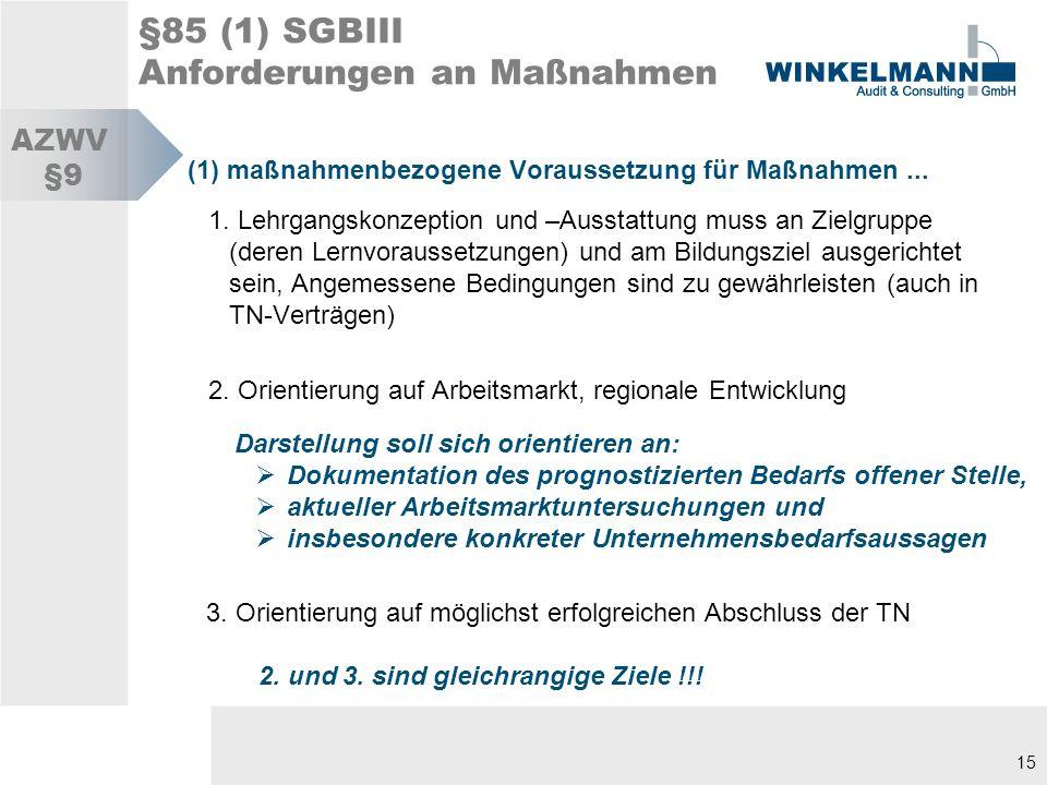 15 §85 (1) SGBIII Anforderungen an Maßnahmen (1) maßnahmenbezogene Voraussetzung für Maßnahmen...