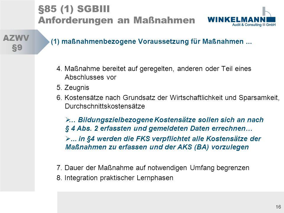 16 §85 (1) SGBIII Anforderungen an Maßnahmen (1) maßnahmenbezogene Voraussetzung für Maßnahmen...