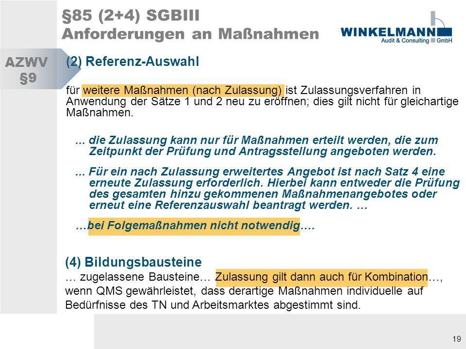 19 §85 (2+4) SGBIII Anforderungen an Maßnahmen (2) Referenz-Auswahl für weitere Maßnahmen (nach Zulassung) ist Zulassungsverfahren in Anwendung der Sätze 1 und 2 neu zu eröffnen; dies gilt nicht für gleichartige Maßnahmen....