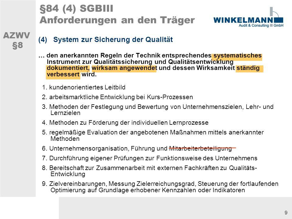 9 §84 (4) SGBIII Anforderungen an den Träger (4) System zur Sicherung der Qualität … den anerkannten Regeln der Technik entsprechendes systematisches Instrument zur Qualitätssicherung und Qualitätsentwicklung dokumentiert, wirksam angewendet und dessen Wirksamkeit ständig verbessert wird.