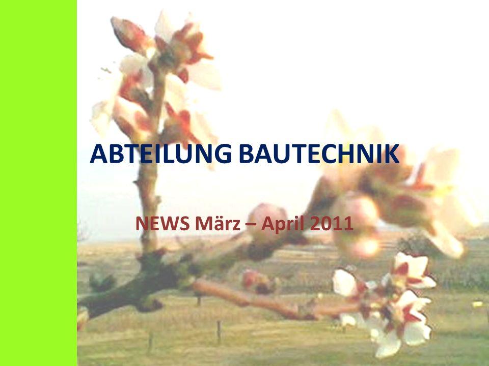 ABTEILUNG BAUTECHNIK NEWS März – April 2011