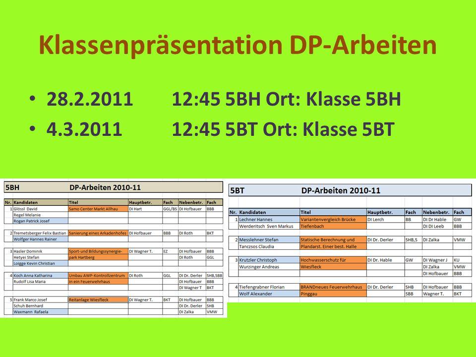 Klassenpräsentation DP-Arbeiten 28.2.201112:45 5BH Ort: Klasse 5BH 4.3.201112:45 5BT Ort: Klasse 5BT