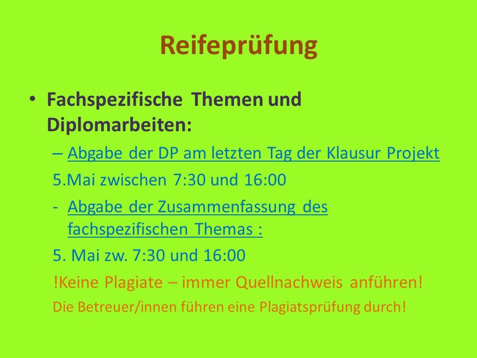 Reifeprüfung Fachspezifische Themen und Diplomarbeiten: – Abgabe der DP am letzten Tag der Klausur Projekt 5.Mai zwischen 7:30 und 16:00 -Abgabe der Zusammenfassung des fachspezifischen Themas : 5.