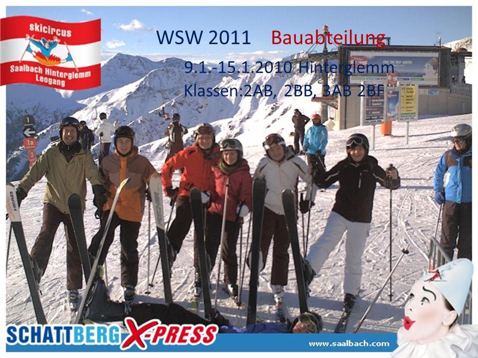 WSW 2011 Bauabteilung 9.1.-15.1.2010 Hinterglemm Klassen:2AB, 2BB, 3AB 2BF