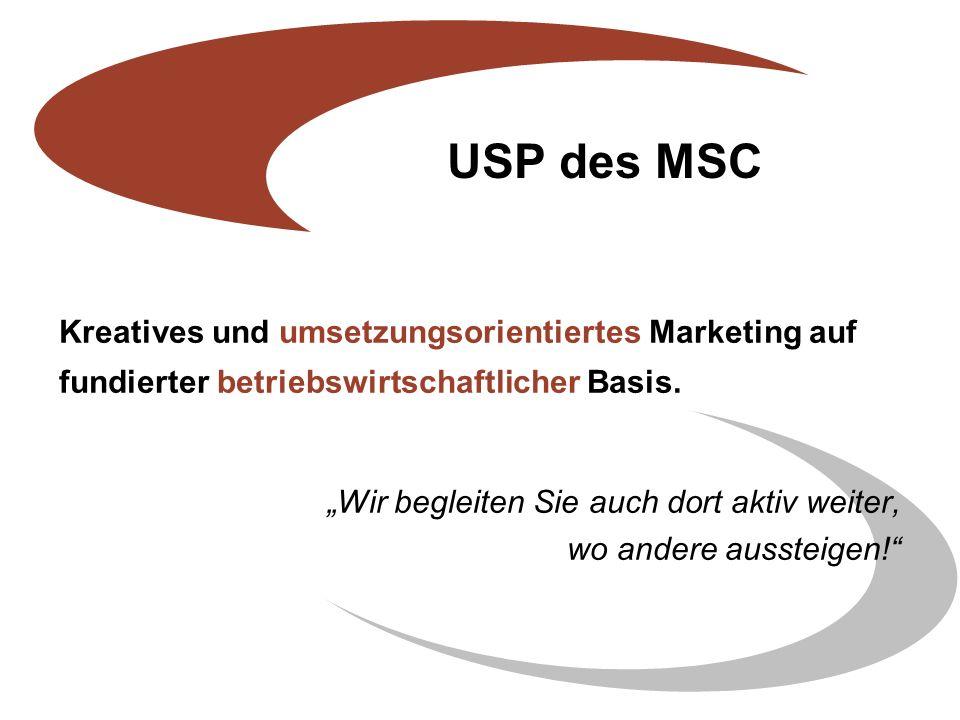 USP des MSC Kreatives und umsetzungsorientiertes Marketing auf fundierter betriebswirtschaftlicher Basis.