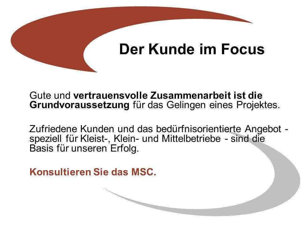 Der Kunde im Focus Gute und vertrauensvolle Zusammenarbeit ist die Grundvoraussetzung für das Gelingen eines Projektes.