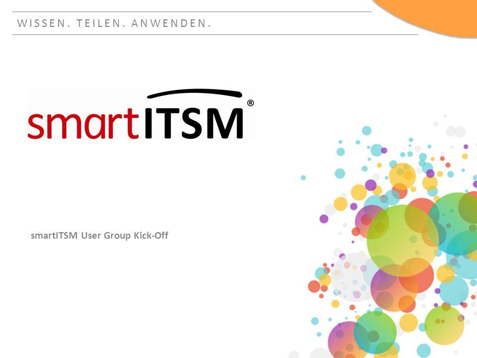 WISSEN. TEILEN. ANWENDEN. smartITSM User Group Kick-Off