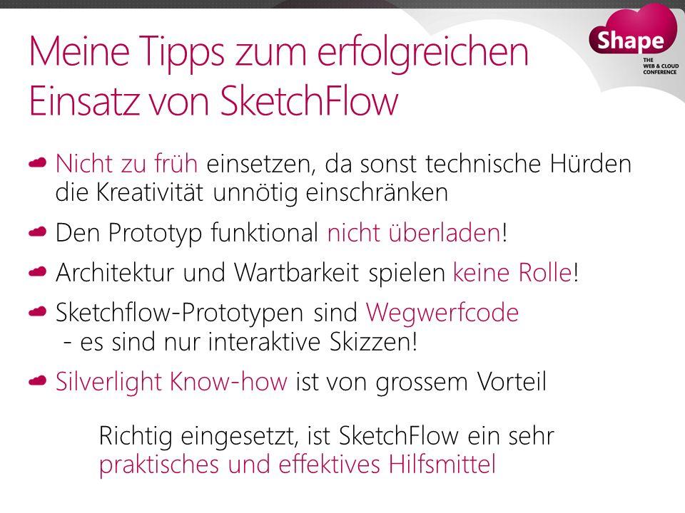 Meine Tipps zum erfolgreichen Einsatz von SketchFlow Nicht zu früh einsetzen, da sonst technische Hürden die Kreativität unnötig einschränken Den Prototyp funktional nicht überladen.
