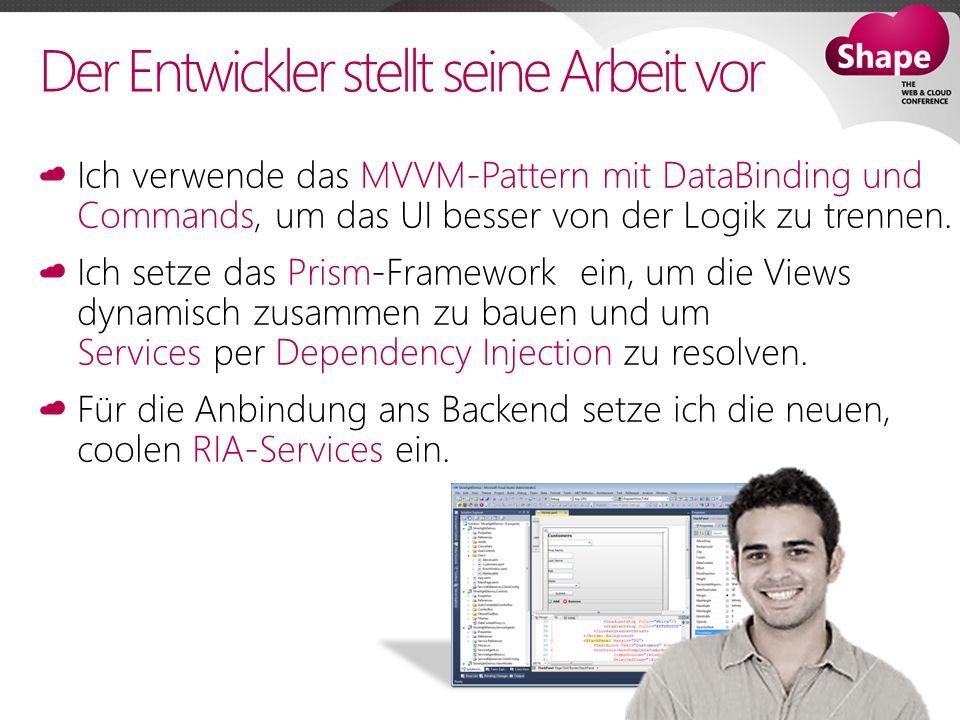 Der Entwickler stellt seine Arbeit vor Ich verwende das MVVM-Pattern mit DataBinding und Commands, um das UI besser von der Logik zu trennen.