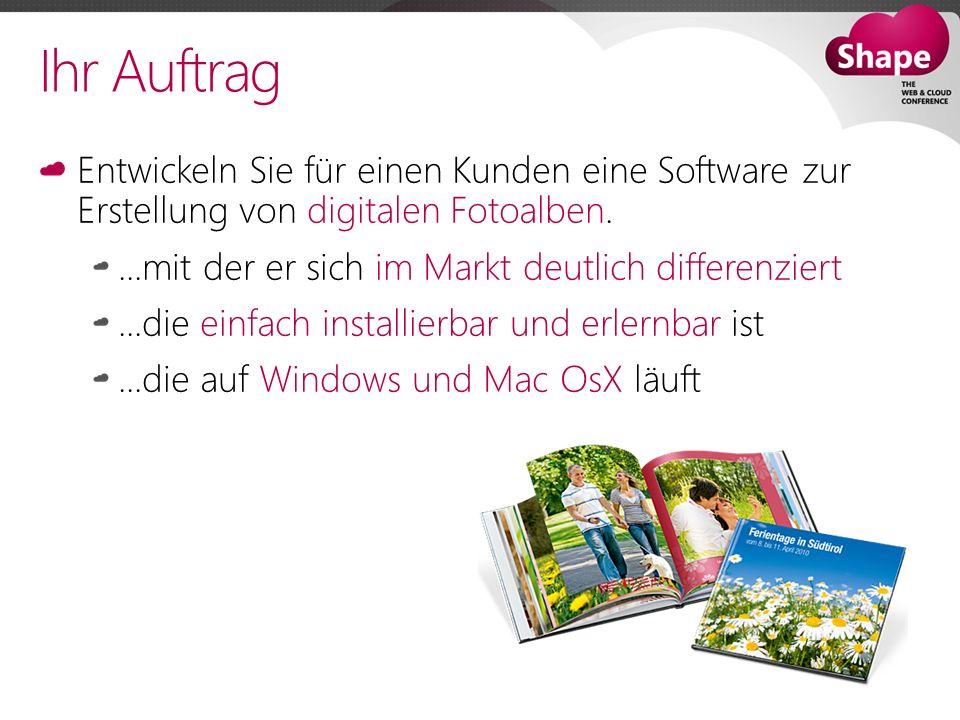 Ihr Auftrag Entwickeln Sie für einen Kunden eine Software zur Erstellung von digitalen Fotoalben....mit der er sich im Markt deutlich differenziert...die einfach installierbar und erlernbar ist...die auf Windows und Mac OsX läuft