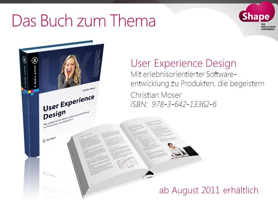 Das Buch zum Thema User Experience Design Mit erlebnisorientierter Software- entwicklung zu Produkten, die begeistern Christian Moser ISBN: 978-3-642-13362-6 ab August 2011 erhältlich