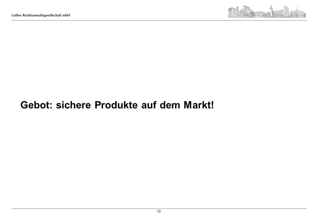 Gebot: sichere Produkte auf dem Markt! 10