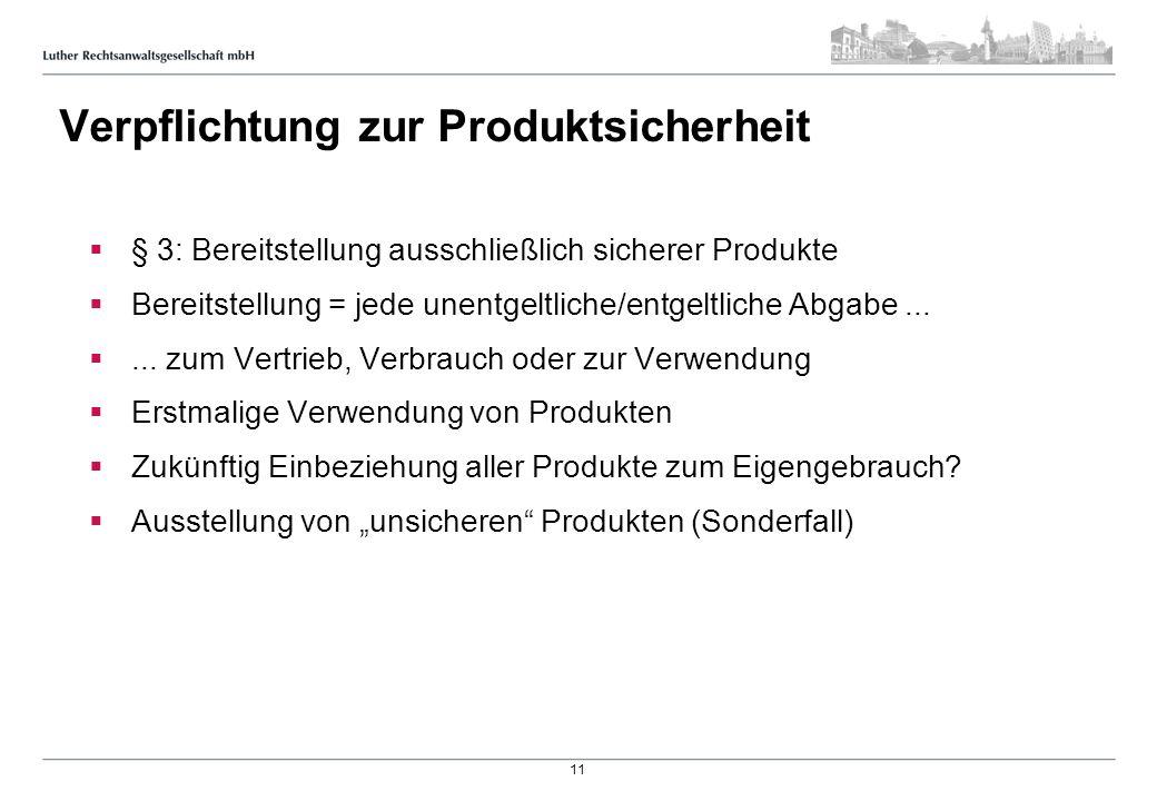 Verpflichtung zur Produktsicherheit § 3: Bereitstellung ausschließlich sicherer Produkte Bereitstellung = jede unentgeltliche/entgeltliche Abgabe.....