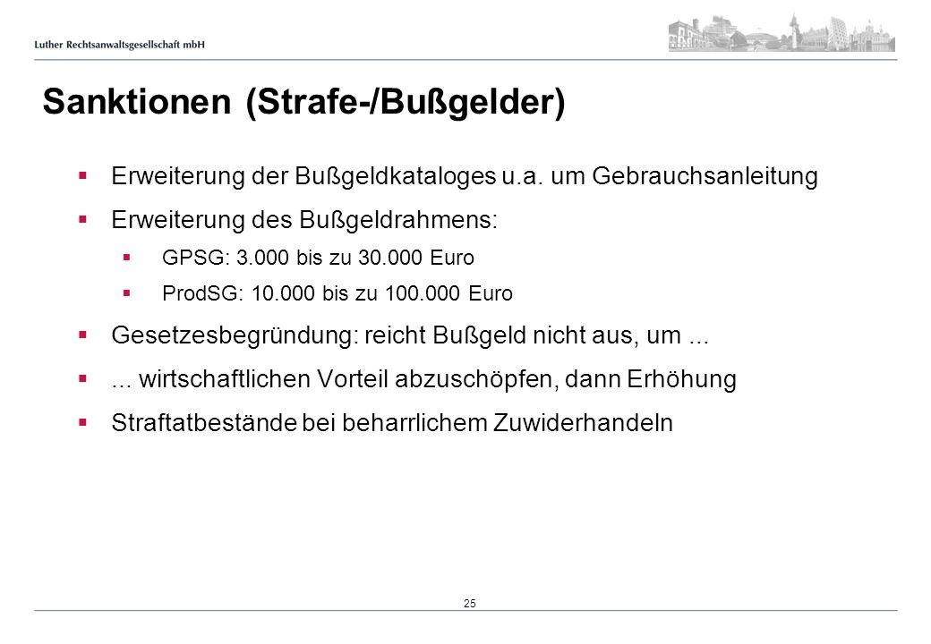 Sanktionen (Strafe-/Bußgelder) Erweiterung der Bußgeldkataloges u.a. um Gebrauchsanleitung Erweiterung des Bußgeldrahmens: GPSG: 3.000 bis zu 30.000 E