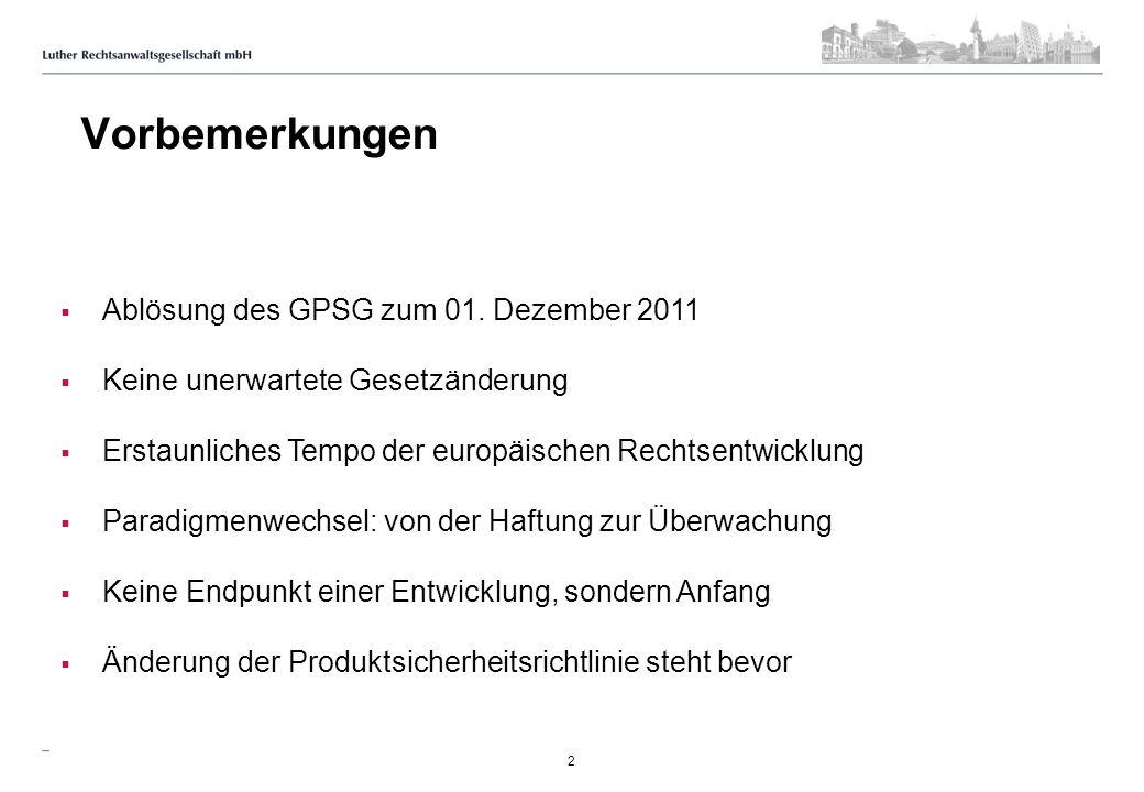 Ablösung des GPSG zum 01. Dezember 2011 Keine unerwartete Gesetzänderung Erstaunliches Tempo der europäischen Rechtsentwicklung Paradigmenwechsel: von