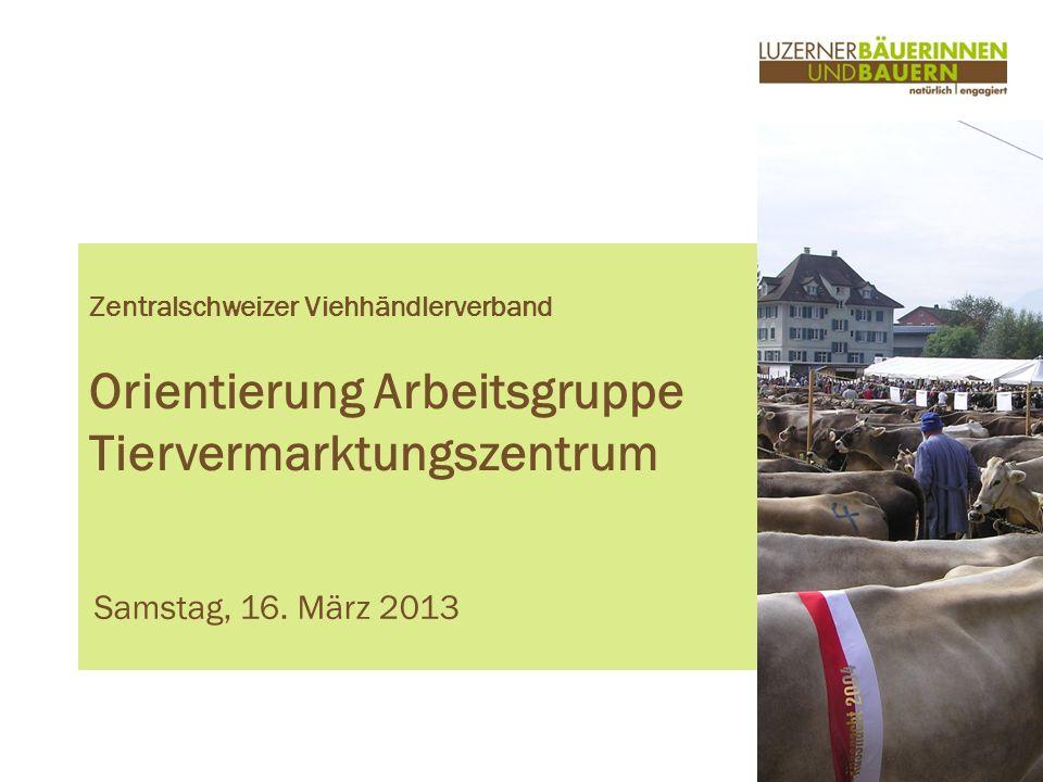 www.luzernerbauern.ch Zentralschweizer Viehhändlerverband Orientierung Arbeitsgruppe Tiervermarktungszentrum Samstag, 16.