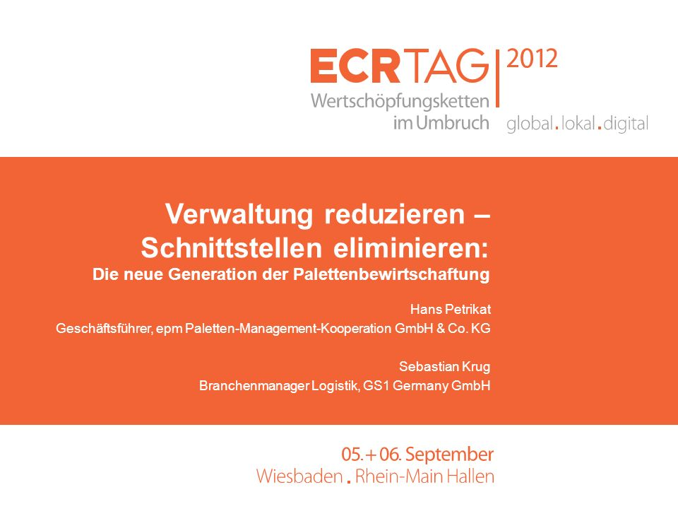 Hans Petrikat Geschäftsführer, epm Paletten-Management-Kooperation GmbH & Co. KG Sebastian Krug Branchenmanager Logistik, GS1 Germany GmbH Verwaltung