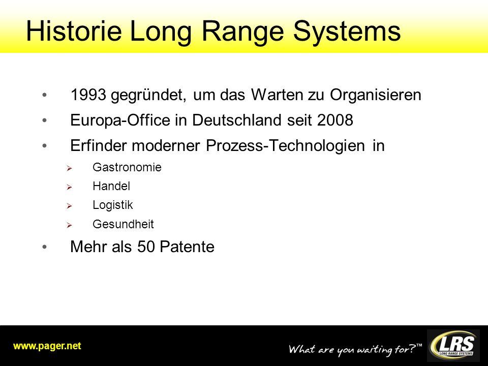 www.pager.net 1993 gegründet, um das Warten zu Organisieren Europa-Office in Deutschland seit 2008 Erfinder moderner Prozess-Technologien in Gastronomie Handel Logistik Gesundheit Mehr als 50 Patente Historie Long Range Systems