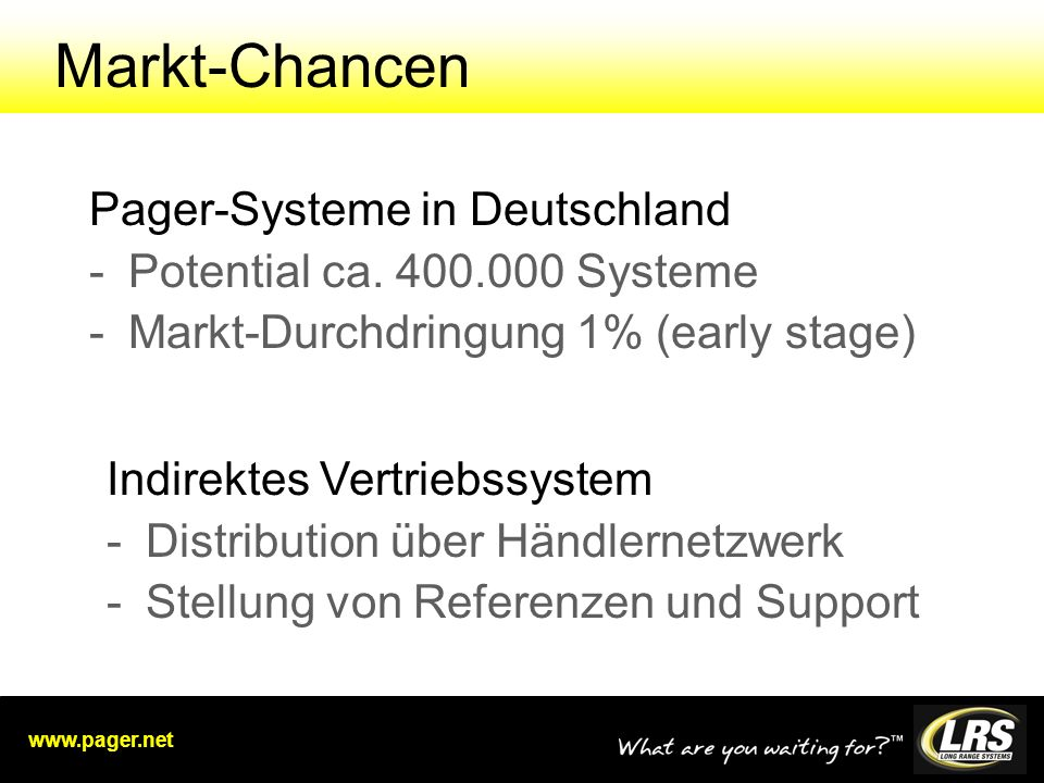 www.pager.net Markt-Chancen Pager-Systeme in Deutschland -Potential ca. 400.000 Systeme -Markt-Durchdringung 1% (early stage) Indirektes Vertriebssyst