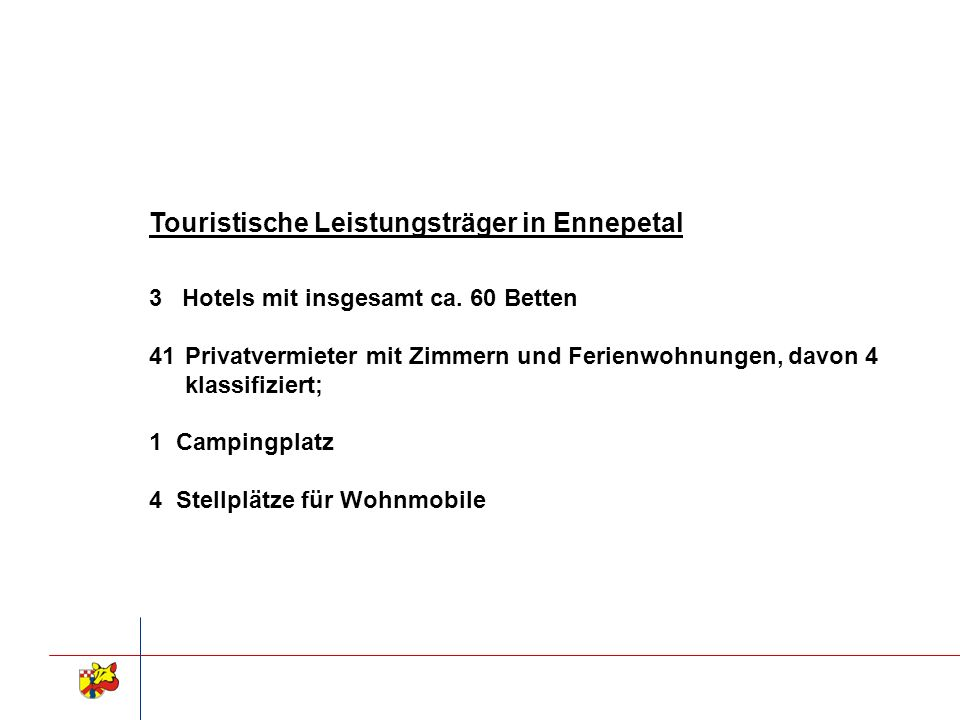 Touristische Leistungsträger in Ennepetal 3 Hotels mit insgesamt ca. 60 Betten 41Privatvermieter mit Zimmern und Ferienwohnungen, davon 4 klassifizier