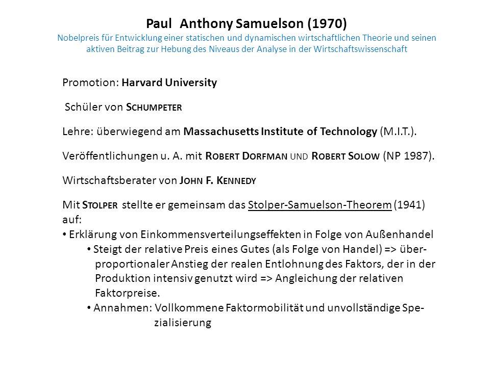 Paul Anthony Samuelson (1970) Nobelpreis für Entwicklung einer statischen und dynamischen wirtschaftlichen Theorie und seinen aktiven Beitrag zur Hebu